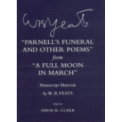 """""""Parnell's Funeral and Other Poems"""" from """"A Full Moon in March"""": Manuscript Materials"""