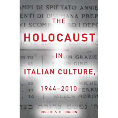 The Holocaust in Italian Culture, 1944-2010