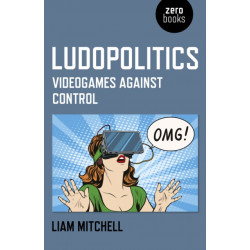 Ludopolitics - Videogames against Control: Videogames against Control