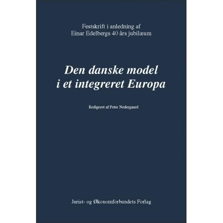 Den danske model i et integreret Europa: Festskrift i anledning af Einar Edelbergs 40 års jubilæum