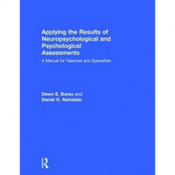 Applying the Results of Neuropsychological and Psychological Assessments: A Manual for Teachers and Specialists