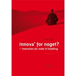 Innova' for noget : innovation fra tanke til handling