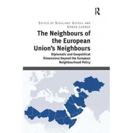 The Neighbours of the European Union's Neighbours: Diplomatic and Geopolitical Dimensions beyond the European Neighbourhood Policy