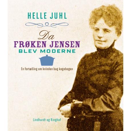Da frøken Jensen blev moderne. En fortælling om kvinden bag kogebogen
