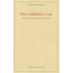 Den subjektive rest: Udsigelse og (de)subjektivering i kunst og teori