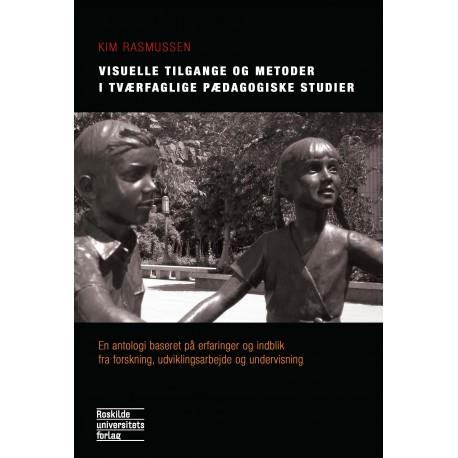 Visuelle tilgange og metoder i tværfaglige pædagogiske studier: En antologi baseret på erfaringer og indblik fra forskning, udviklingsarbejde og undervisning