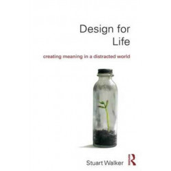 Design for Life: Creating Meaning in a Distracted World
