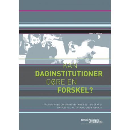 Kan daginstitutioner gøre en forskel : - Fra forskning om daginstitutioner set i lyset af et kompetence- og eksklusionsperspektiv