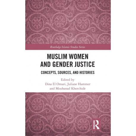 Muslim Women and Gender Justice: Concepts, Sources, and Histories