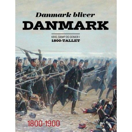Danmark bliver Danmark: Krig, damp og genier i 1800-tallet