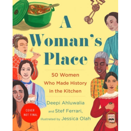 A Woman's Place: 50 Women Who Made History in the Kitchen