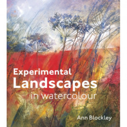 Experimental Landscapes in Watercolour: Creative techniques for painting landscapes and nature