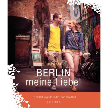 BERLIN meine Liebe : En romantisk guide til den tyske hovedstad