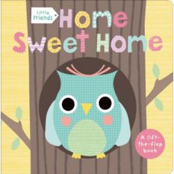 Little Friends: Home Sweet Home: A Lift-the-Flap Book