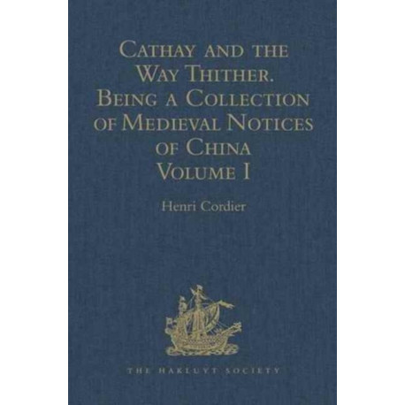 Cathay and the Way Thither. Being a Collection of Medieval Notices of China: New Edition.  Volume I: Preliminary Essay on the Intercourse between China and the Western Nations previous to the Discovery of the Cape Route