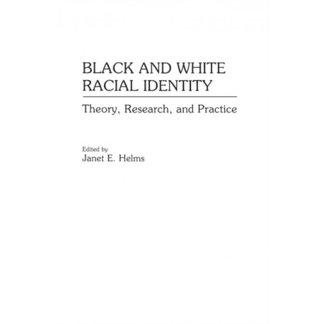 Black and White Racial Identity: Theory, Research, and Practice