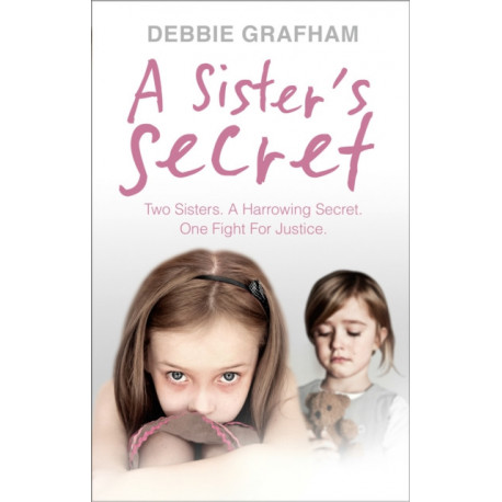 A Sister's Secret: Two Sisters. A Harrowing Secret. One Fight For Justice.