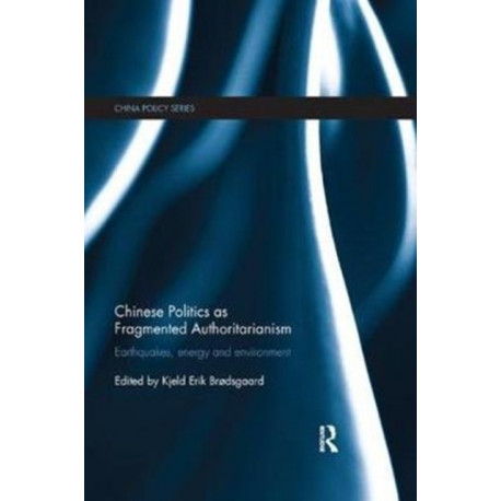 Chinese Politics as Fragmented Authoritarianism: Earthquakes, Energy and Environment