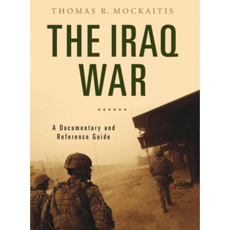 The Iraq War: A Documentary and Reference Guide