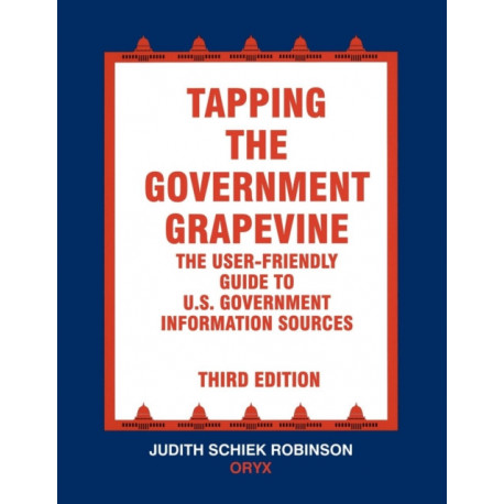 Tapping the Government Grapevine: The User-Friendly Guide to U.S. Government Information Sources, 3rd Edition