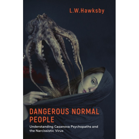 Dangerous Normal People: Understanding Casanova Psychopaths and the Narcissistic Virus