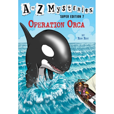 A to Z Mysteries Super Edition -7: Operation Orca: Operation Orca