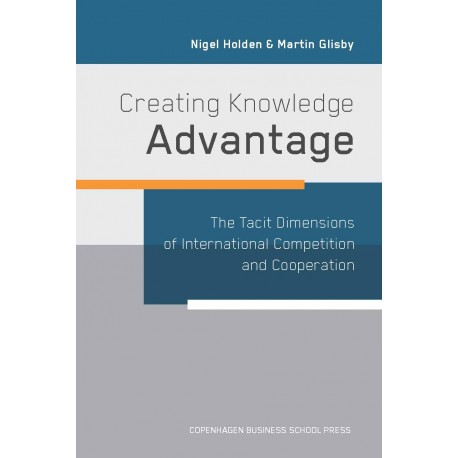 Creating Knowledge Advantage: The Tacit Dimensions of International Competition & Co-Operation