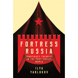 Fortress Russia: Conspiracy Theories in the Post-Soviet World
