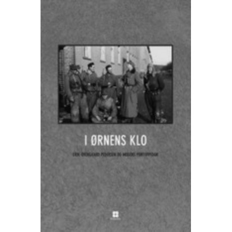 I ørnens klo: Fire mænd fra det danske mindretal beretter om deres oplevelser i tysk krigstjeneste under Anden Verdenskrig