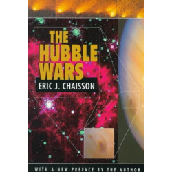 The Hubble Wars: Astrophysics Meets Astropolitics in the Two-Billion-Dollar Struggle over the Hubble Space Telescope, With a New Preface