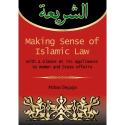 Making sense of islamic law: With a glance at its appliances to women and State Affairs