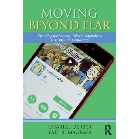 Moving Beyond Fear: Upending the Security Tales in Capitalism, Fascism, and Democracy