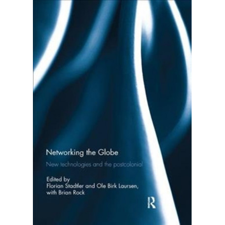 Networking the Globe: New Technologies and the Postcolonial