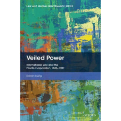Veiled Power: International Law and the Private Corporation 1886-1981