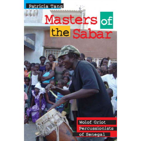 Masters of the Sabar: Wolof Griot Percussionists of Senegal