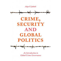 Crime, Security and Global Politics: An Introduction to Global Crime Governance