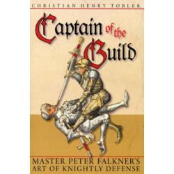 Captain of the Guild: Master Peter Falkner's Art of Knightly Defense