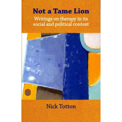 Not a Tame Lion: Writings on Therapy and Its Social and Political Contexts