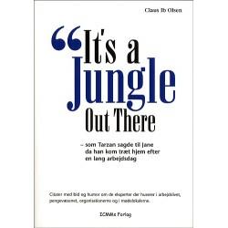 It's a jungle out there: en junglebog for voksne - citater med bid og humor om de eksperter der huserer i arbejdslivet, pengevæsenet, organisationerne og i mødelokalerne