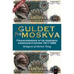 Guldet fra Moskva: Finansieringen af de nordiske kommunistpartier 1917-1990