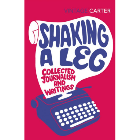 Shaking A Leg: Collected Journalism and Writings