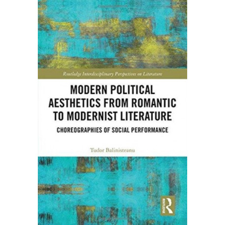 Modern Political Aesthetics from Romantic to Modernist Literature: Choreographies of Social Performance