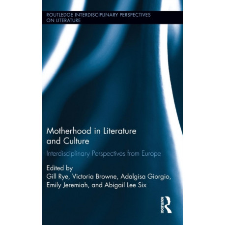 Motherhood in Literature and Culture: Interdisciplinary Perspectives from Europe