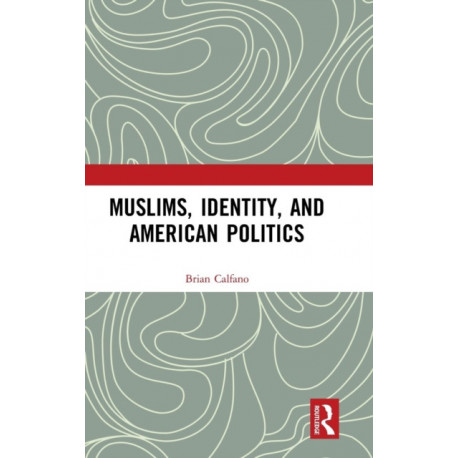 Muslims, Identity, and American Politics
