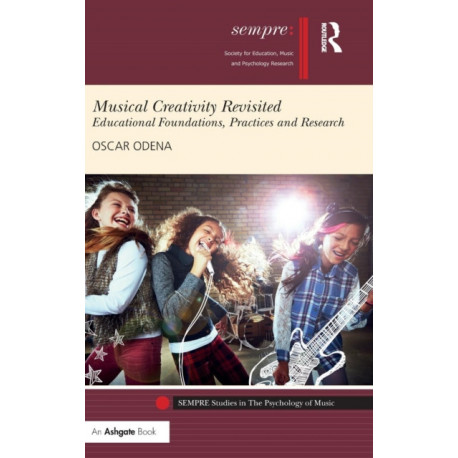 Musical Creativity Revisited: Educational Foundations, Practices and Research