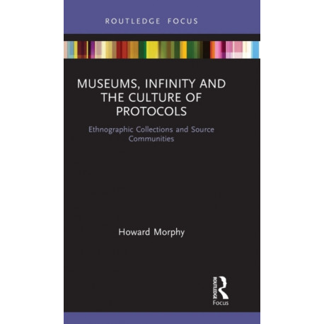 Museums, Infinity and the Culture of Protocols: Ethnographic Collections and Source Communities