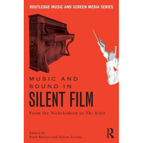 Music and Sound in Silent Film: From the Nickelodeon to The Artist
