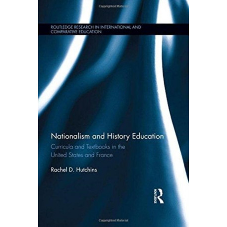 Nationalism and History Education: Curricula and Textbooks in the United States and France