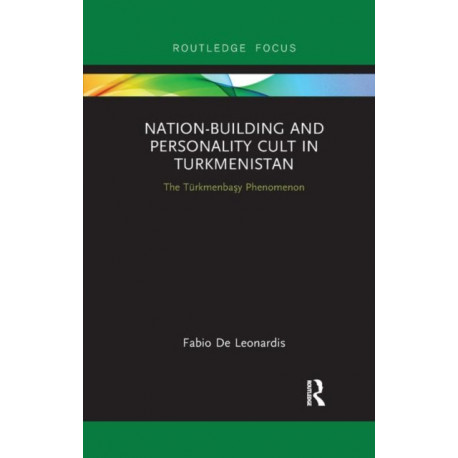 Nation-Building and Personality Cult in Turkmenistan: The T rkmenbasy Phenomenon