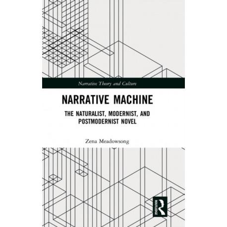 Narrative Machine: The Naturalist, Modernist, and Postmodernist Novel